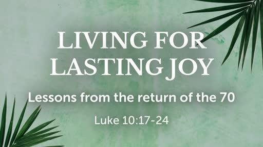 Luke 10:17-24 - Living for Lasting Joy