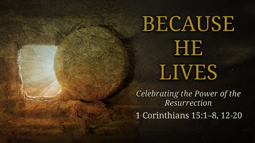 """Because He Lives"" - Resurrection Sunday Celebration"
