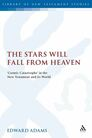 The Stars Will Fall From Heaven: 'Cosmic Catastrophe' in the New Testament and its World