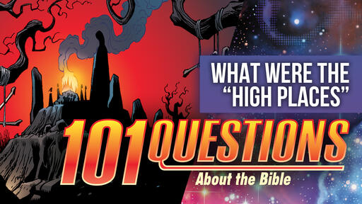 101 Bible Questions - #10 What were the high places in the Bible?