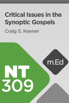 NT309 Critical Issues in the Synoptic Gospels (Course Overview)