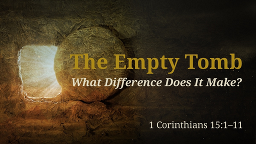 Empty Tomb - What Difference Does It Make?