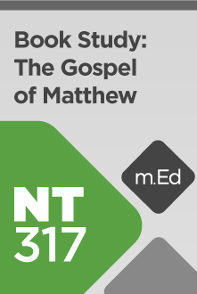 NT317 Book Study: The Gospel of Matthew (Course Overview)