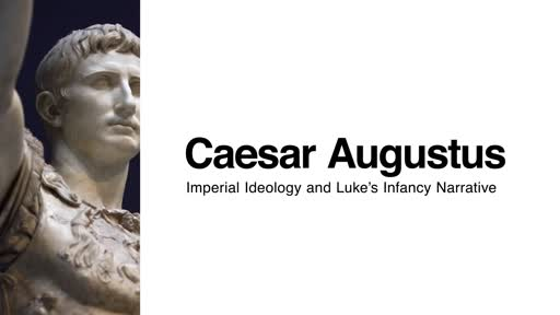 Caesar Augustus: Imperial Ideology and Luke's Infancy Narrative