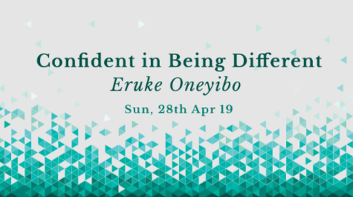 Confident in Being Different - Eruke Oneyibo - Sun, 28th Apr 19