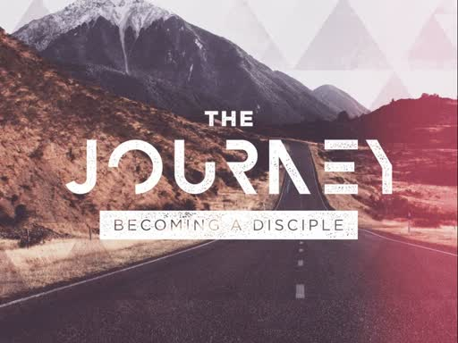 The Journey: Becoming a Disciple