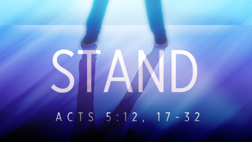 Acts 5:12, 17-32 Stand