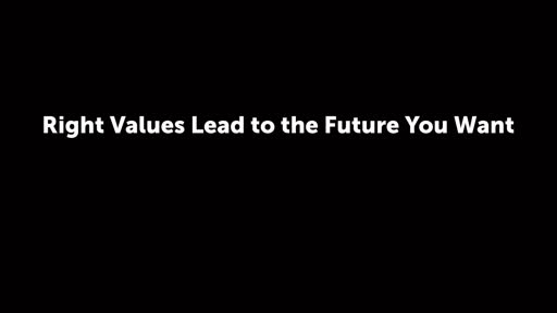 Right Values Lead to the Future You Want