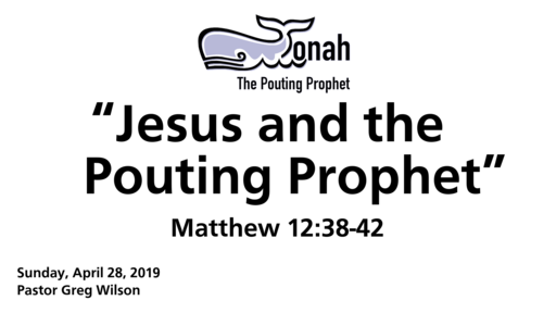 "4 28 19 Sermon  - ""Jesus and the Pouting Prophet"""