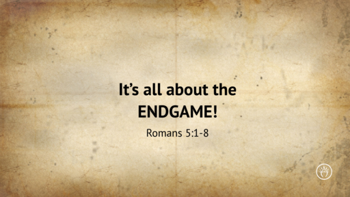 Its All About The Endgame (Romans 5)