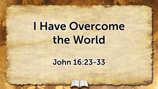 I Have Overcome the World