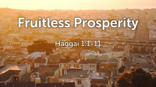 Haggai 1:1-11 // Fruitless Prosperity