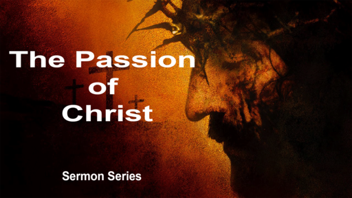 The Passion of Christ (PT 1)