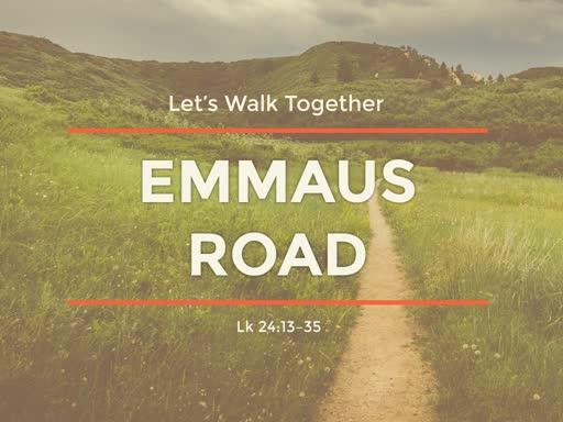 April 28, 2019 AM  Lets Walk Together - Emmaus Road