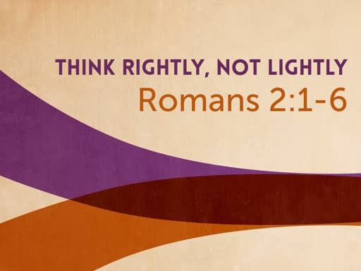 Think Rightly, Not Lightly