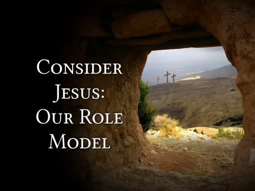 Consider Jesus: Our Role Model