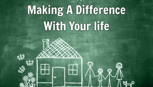 Make A Difference With Your Life