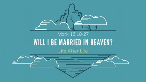 Will I Be Married In Heaven?