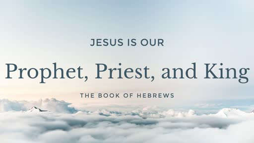 Jesus is Our Prophet, Priest, and King - 04.28.19 AM