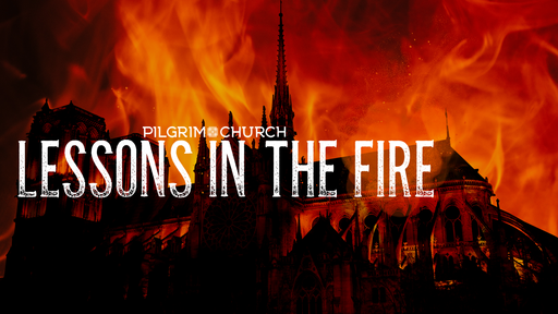 April 28, 2019 - Lessons In The Fire