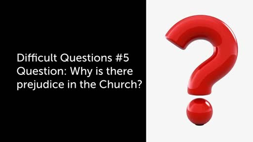 Difficult Questions #5 Prejudice in the Church