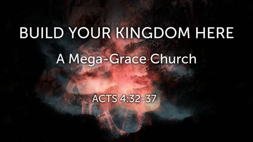Build Your Kingdon Here:  A Mega-Grace Church