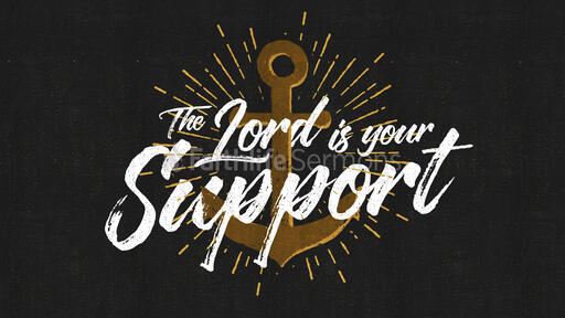 The Lord Is Your Support