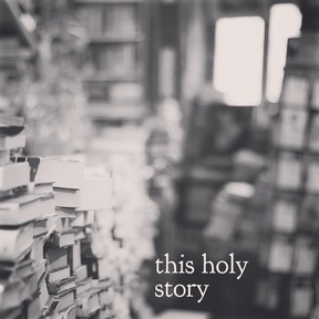This Holy Story (Eastertide 2019)
