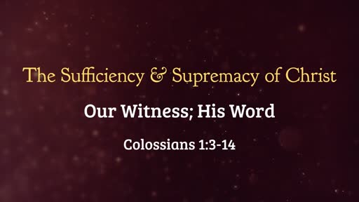 The Sufficiency & Supremacy of Christ: Our Witness, His Word