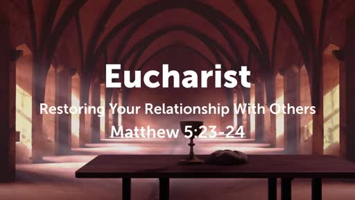 Eucharist - Restoring Your Relationship With Others