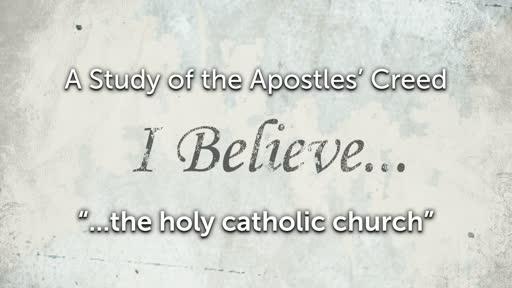 """Wednesday, May 1 - AM - Jack Caron - The Apostle's Creed """"the holy catholic church"""""""