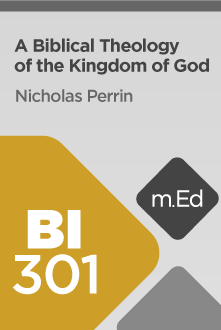 BI301 A Biblical Theology of the Kingdom of God (Course Overview)