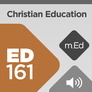 Mobile Ed: ED161 Christian Education: Foundations and Technology (audio)
