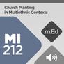 Mobile Ed: MI212 Church Planting in Multiethnic Contexts (audio)
