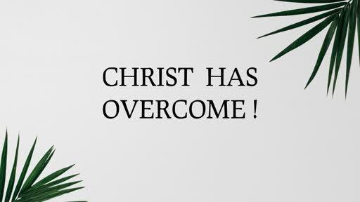 Christ Has Overcome! - Easter