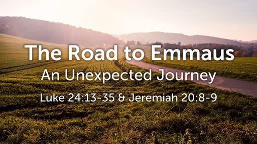 The Road to Emmaus: An Unexpected Journey