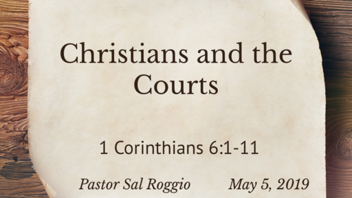 May 5, 2019 :  Christians and the Courts, I Corinthians 6:1-11