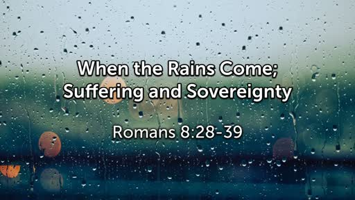 When the Rains Come; Suffering and Sovereignty
