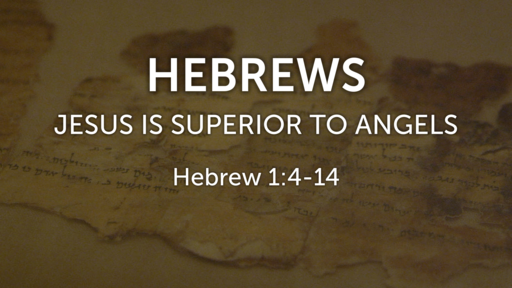 May 5, 2019 Jesus is Superior to Angels
