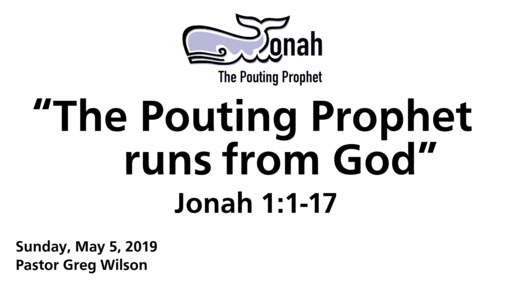 """5 5 19 Sermon - """"The Pouting Prophet Runs From God """""""