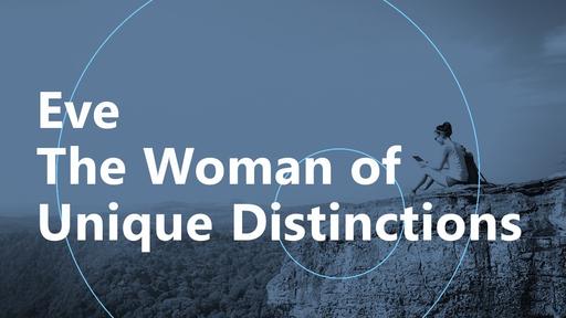 Eve  The Woman  of Unique  Distinctions