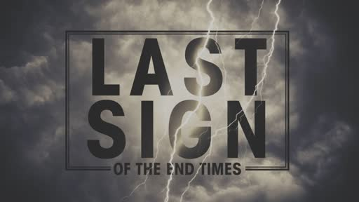 The Last Sign of the End Times