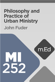 MI252 Philosophy and Practice of Urban Ministry (Course Overview)