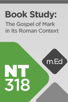 NT318 Book Study: The Gospel of Mark in Its Roman Context (Course Overview)
