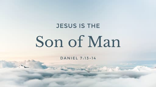 Jesus is the Son of Man - 05.05.19 AM