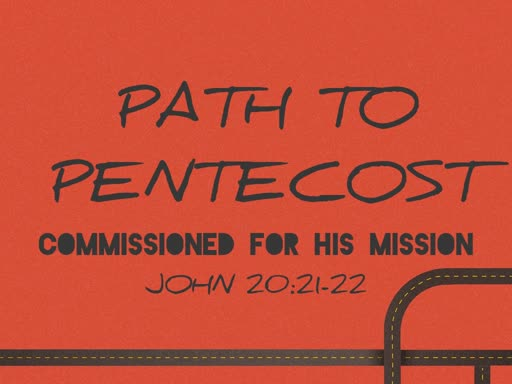 Path to Pentecost: Commissioned for Mission