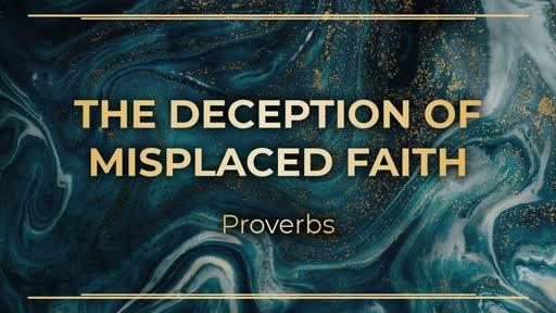 The Deception of Misplaced Faith