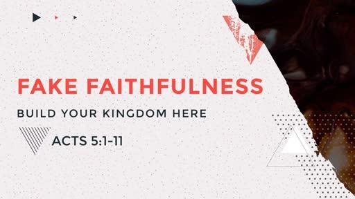Build Your Kingdom Here:  Fake Faithfulness
