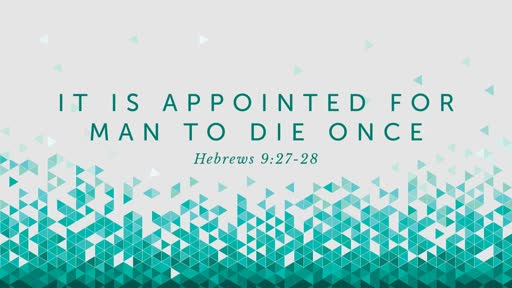 It Is Appointed for Man to Die Once