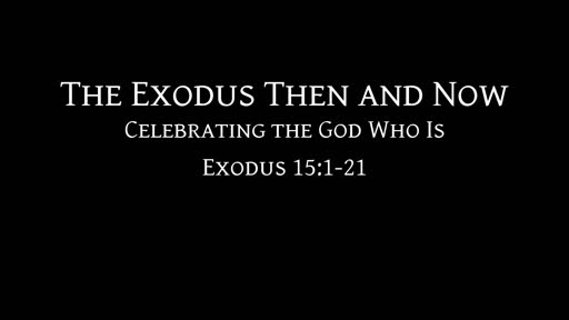 The Exodus Then and Now: Celebrating the God Who Is